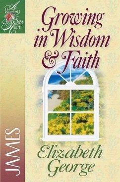 Growing in Wisdom and Faith (eBook, ePUB) - Elizabeth George