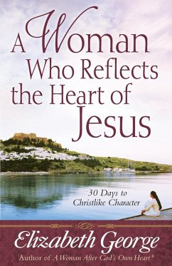 Woman Who Reflects the Heart of Jesus (eBook, ePUB) - Elizabeth George