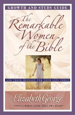 Remarkable Women of the Bible Growth and Study Guide (eBook, ePUB) - Elizabeth George