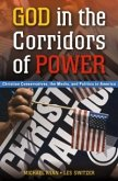 God in the Corridors of Power: Christian Conservatives, the Media, and Politics in America (eBook, PDF)