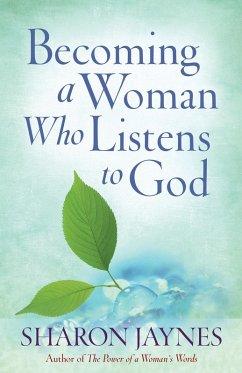 Becoming a Woman Who Listens to God (eBook, ePUB) - Sharon Jaynes