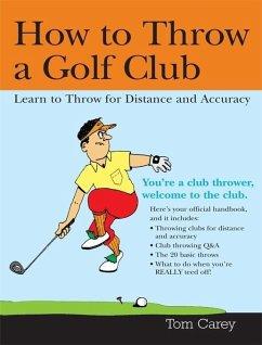 How to Throw a Golf Club (eBook, ePUB) - Carey, Tom