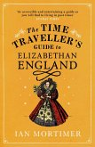 The Time Traveller's Guide to Elizabethan England (eBook, ePUB)
