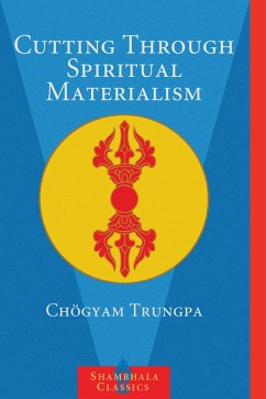 Cutting Through Spiritual Materialism (eBook, ePUB) - Trungpa, Chogyam