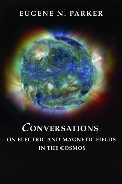 Conversations on Electric and Magnetic Fields in the Cosmos (eBook, PDF) - Parker, Eugene N.