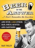 Beer is the Answer...I Don't Remember the Question (eBook, ePUB)