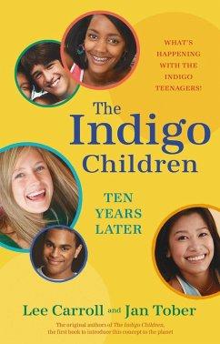 The Indigo Children Ten Years Later (eBook, ePUB) - Carroll, Lee; Tober, Jan