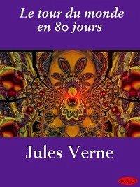 Le tour du monde en 80 jours (eBook, ePUB) - Verne, Jules