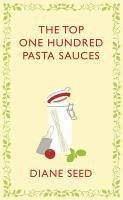 The Top One Hundred Pasta Sauces (eBook, ePUB) - Seed, Diane