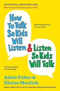 How to Talk So Kids Will Listen & Listen So Kids Will Talk (eBook, ePUB) - Faber, Adele; Mazlish, Elaine