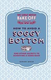 The Great British Bake Off: How to Avoid a Soggy Bottom and Other Secrets to Achieving a Good Bake (eBook, ePUB)