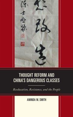 Thought Reform and China's Dangerous Classes (eBook, ePUB) - Smith, Aminda M.