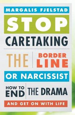 Stop Caretaking the Borderline or Narcissist (eBook, ePUB) - Fjelstad, Margalis