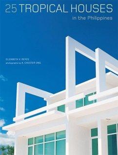 25 Tropical Houses in the Philippines (eBook, ePUB) - Reyes, Elizabeth V.