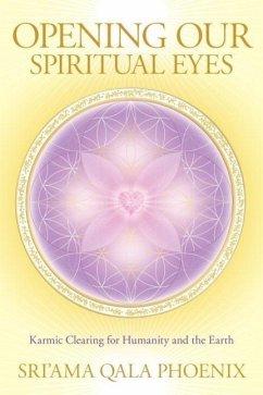 Opening Our Spiritual Eyes (eBook, ePUB) - Phoenix, Sri'Ama Qala