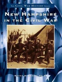 New Hampshire in the Civil War (eBook, ePUB) - Ph. D., Bruce D. Heald