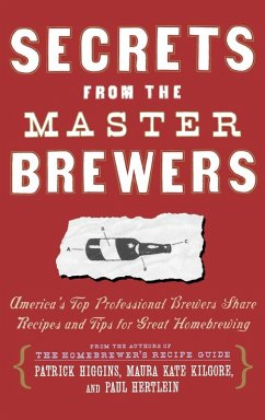 Secrets from the Master Brewers (eBook, ePUB) - Hertlein, Paul; Higgins, Patrick; Kilgore, Maura Kate