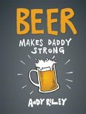 Beer Makes Daddy Strong (eBook, PDF)