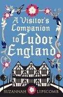 A Visitor's Companion to Tudor England (eBook, ePUB) - Lipscomb, Suzannah