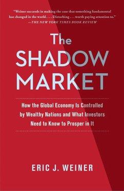 The Shadow Market (eBook, ePUB) - Weiner, Eric J
