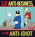 I'm Not Anti-Business, I'm Anti-Idiot (eBook, ePUB)