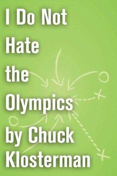 I Do Not Hate the Olympics (eBook, ePUB) - Klosterman, Chuck