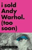 I Sold Andy Warhol (Too Soon) (eBook, ePUB)
