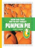 How Did That Get to My Table? Pumpkin Pie (eBook, PDF)