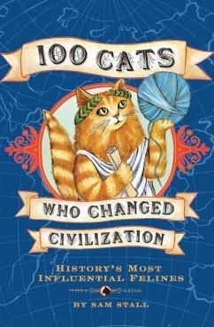 100 Cats Who Changed Civilization (eBook, ePUB) - Stall, Sam