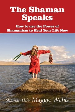 The Shaman Speaks (eBook, ePUB) - Wahls, Maggie