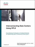 Interconnecting Data Centers Using VPLS (Ensure Business Continuance on Virtualized Networks by Implementing Layer 2 Connectivity Across Layer 3) (eBook, ePUB)