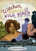 Witches, Wenches & Wild Women of Rhode Island (eBook, ePUB)