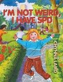 I'm Not Weird, I Have Sensory Processing Disorder (SPD) (eBook, ePUB)