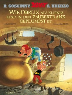 Wie Obelix als kleines Kind in den Zaubertrank geplumpst ist - Goscinny, René; Uderzo, Albert