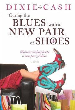 Curing the Blues with a New Pair of Shoes (eBook, ePUB) - Cash, Dixie