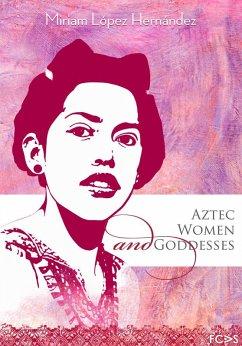 Aztec Women and Goddesses (eBook, ePUB) - Hernández, Miriam López