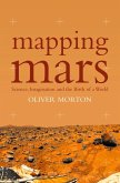 Mapping Mars: Science, Imagination and the Birth of a World (Text Only) (eBook, ePUB)
