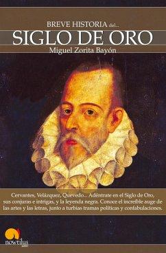 Breve Historia del Siglo de Oro (eBook, ePUB) - Zorita Bayón, Miguel
