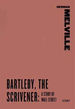 Bartleby, the Scrivener: A Story of Wall-Street (eBook, ePUB) - Melville, Herman
