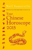 Your Chinese Horoscope 2013: What the year of the snake holds in store for you (eBook, ePUB)