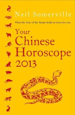 Your Chinese Horoscope 2013: What the year of the snake holds in store for you (eBook, ePUB) - Somerville, Neil