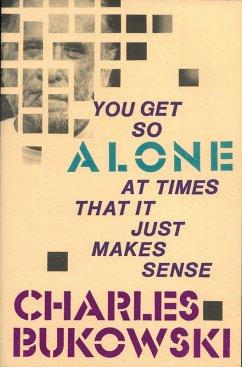 You Get So Alone at Times (eBook, ePUB) - Bukowski, Charles