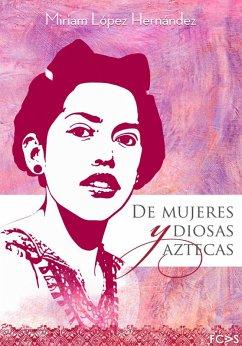 De mujeres y diosas aztecas (eBook, ePUB) - Hernández, Miriam López