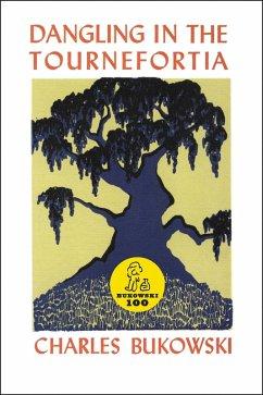 Dangling in the Tournefortia (eBook, ePUB) - Bukowski, Charles