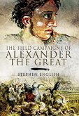 The Field Campaigns of Alexander the Great (eBook, ePUB)