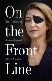 On the Front Line: The Collected Journalism of Marie Colvin (eBook, ePUB)