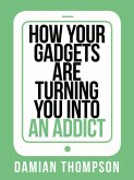 How your gadgets are turning you in to an addict (Collins Shorts, Book 9) (eBook, ePUB)
