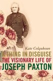 A Thing in Disguise: The Visionary Life of Joseph Paxton (Text Only) (eBook, ePUB)