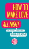 How to Make Love All Night (and Drive Your Woman Wild) (eBook, ePUB)
