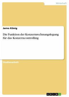 Die Funktion der Konzernrechnungslegung für das Konzerncontrolling (eBook, PDF)